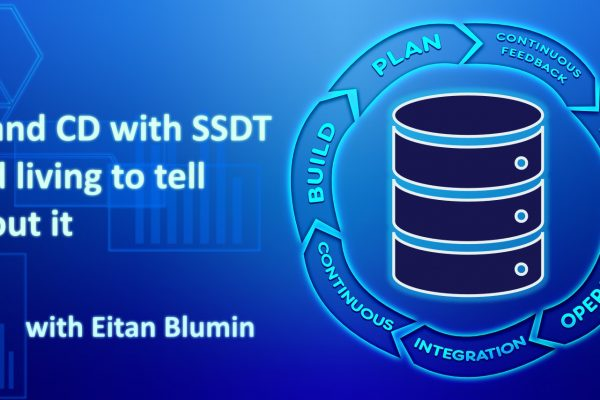 CI and CD with SSDT and Living to Tell About It - with Eitan Blumin